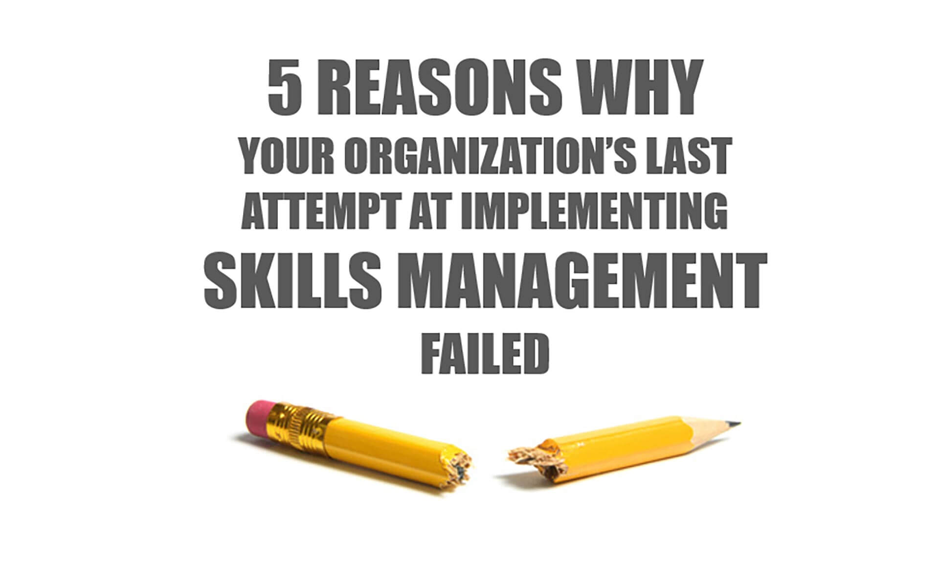5 reasons why your organization's last attempt at implementing skills management failed