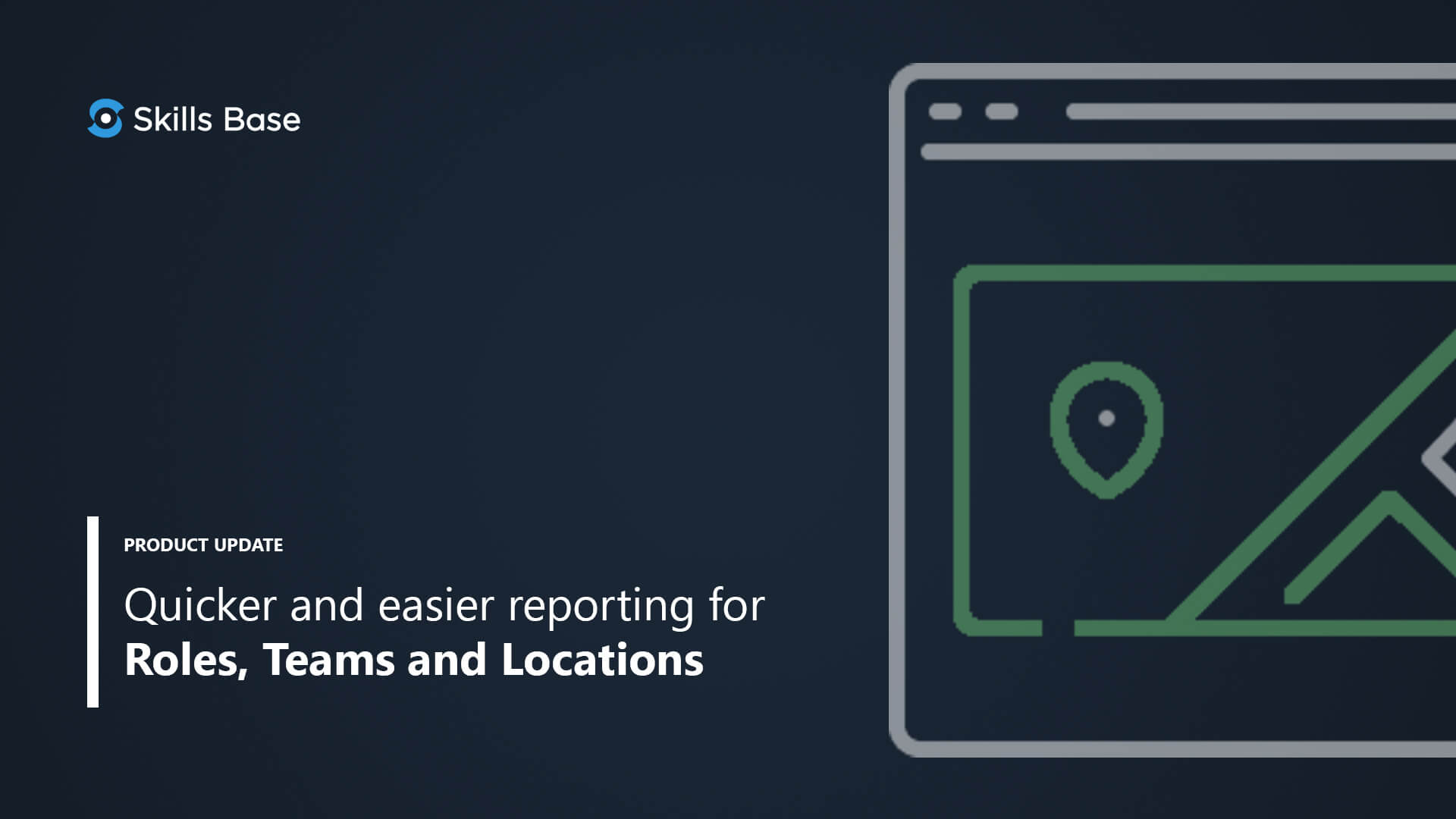 Quicker and easier reporting for roles, teams and locations